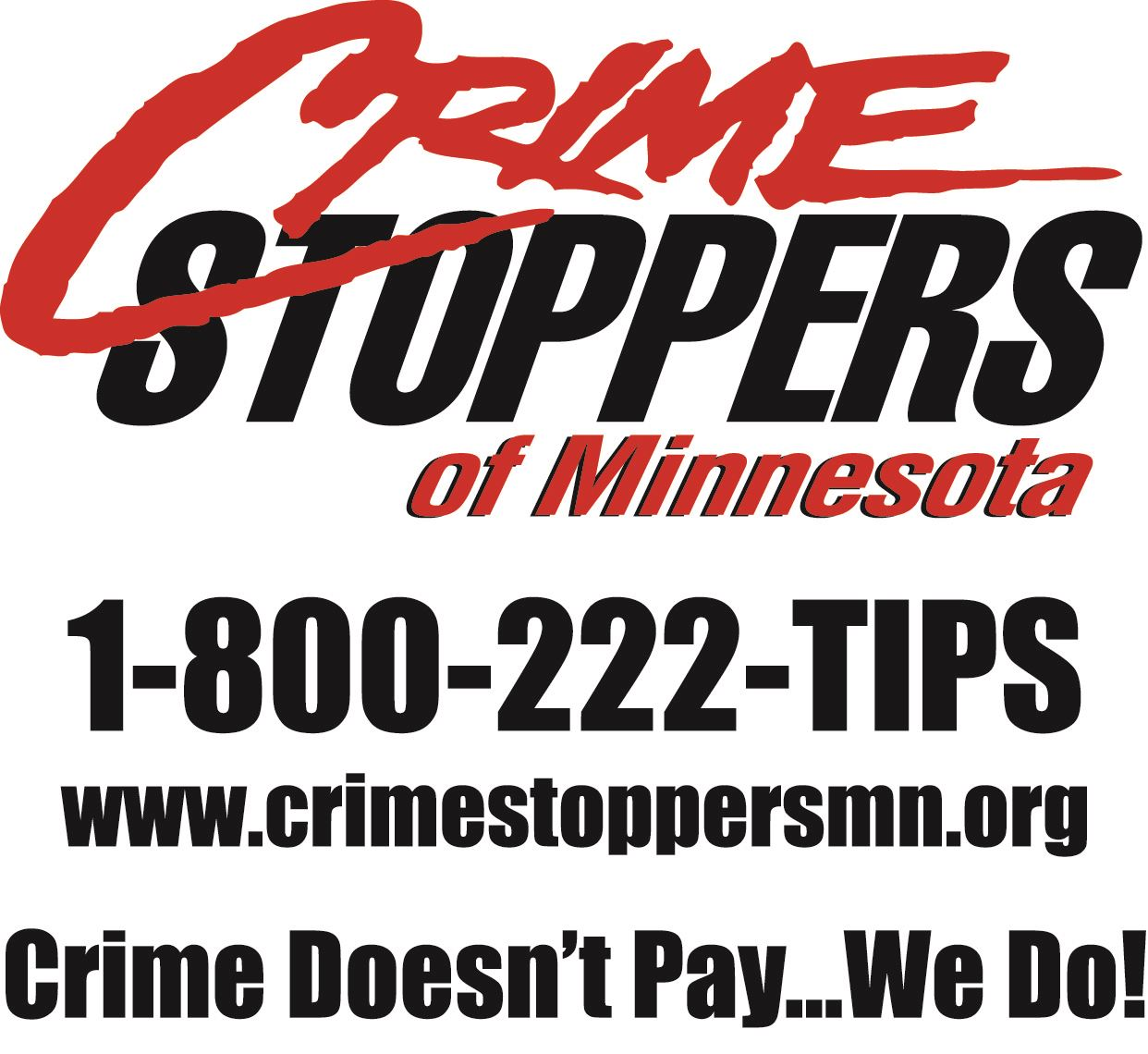 Crime Stoppers of Minnesota, 1-800-222-TIPS, Crime Doesn't Pay... We Do!
