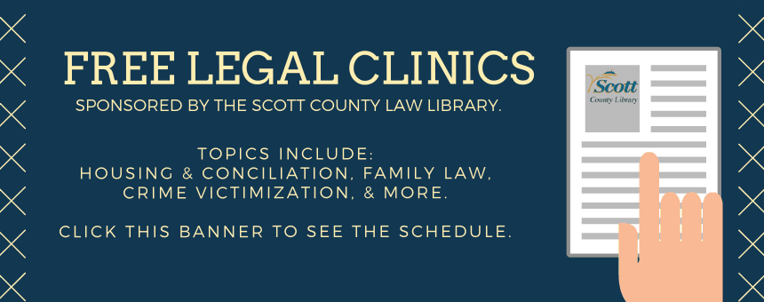 Free Legal Clinics sponsored by the Scott County Law Library. Click this banner to see the schedule.