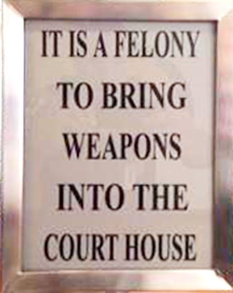 POE Sign 1 - It is a felony to bring weapons into the court house.